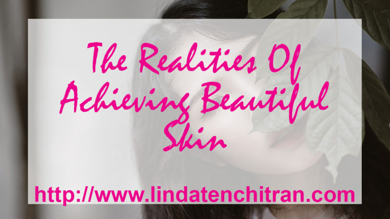 The Realities Of Achieving Beautiful Skin